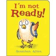 I'm Not Ready! by Allen, Jonathan, 9781910126233