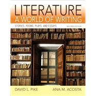 Literature A World of Writing Stories, Poems, Plays and Essays by Pike, David L.; Acosta, Ana, 9780205886234