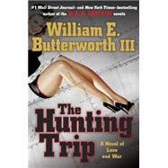 The Hunting Trip A Novel of Love and War by Butterworth, III, William E., 9780399176234
