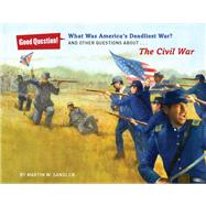 What Was America's Deadliest War? And Other Questions about The Civil War by Sandler, Martin W.; Hunt, Robert, 9781402796234