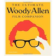 The Ultimate Woody Allen Film Companion by Bailey, Jason, 9780760346235