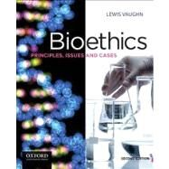 Bioethics Principles, Issues, and Cases by Vaughn, Lewis, 9780199796236
