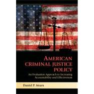 American Criminal Justice Policy: An Evaluation Approach to Increasing Accountability and Effectiveness by Daniel P. Mears, 9780521746236