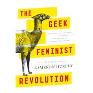 The Geek Feminist Revolution by Hurley, Kameron, 9780765386236