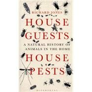 House Guests, House Pests A Natural History of Animals in the Home by Jones, Richard, 9781472906236