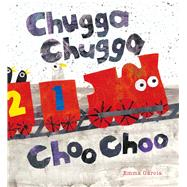Chugga Chugga Choo Choo by Garcia, Emma, 9781910716236