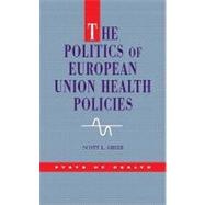 The Politics of European Union Health Policies by Greer, Scott, 9780335236237