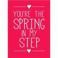 You're the Spring in My Step by Andrews McMeel Publishing LLC, 9781449466237