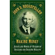 John D. Rockefeller on Making Money: Advice and Words of Wisdom on Building and Sharing Wealth by Rockefeller, John D., 9781632206237
