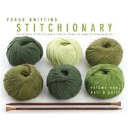 Vogue� Knitting Stitchionary� Volume One: Knit & Purl The Ultimate Stitch Dictionary from the Editors of Vogue� Knitting Magazine by Unknown, 9781936096237