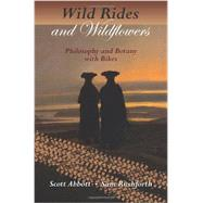 Wild Rides and Wildflowers: Philosophy and Botany With Bikes by Abbott, Scott; Rushforth, Sam, 9781937226237