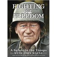 Fighting for Freedom A Salute to the Troops with John Wayne by the Official John Wayne Magazine, Editors of, 9781942556237