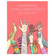 Living Democracy, 2014 Elections and Updates Edition by Shea, Daniel M.; Green, Joanne Connor; Smith, Christopher E., 9780134016238