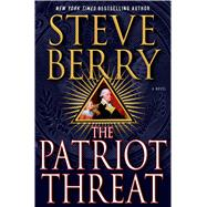 The Patriot Threat A Novel by Berry, Steve, 9781250056238