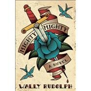 Mighty, Mighty A Novel by Rudolph, Wally, 9781593766238
