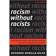 Racism without Racists Color-Blind Racism and the Persistence of Racial Inequality in America by Bonilla-Silva, Eduardo, 9781442276239