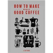How to Make Really Good Coffee by L'affare LTD, 9781775536239
