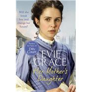 Her Mother's Daughter by Grace, Evie, 9781784756239