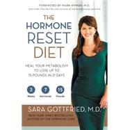 The Hormone Reset Diet: Heal Your Metabolism to Lose Up to 15 Pounds in 21 Days by Gottfried, Sara, M.D., 9780062316240