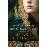 The Huntress of Thornbeck Forest by Dickerson, Melanie, 9780718026240