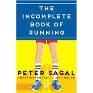 The Incomplete Book of Running by Sagal, Peter, 9781451696240