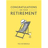 Congratulations on Your Retirement by Heybridge, Ted, 9781849536240