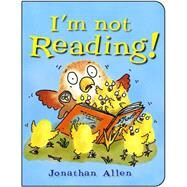 I'm Not Reading! by Allen, Jonathan, 9781910126240