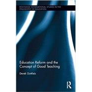 Education Reform and the Concept of Good Teaching by Gottlieb; Derek, 9781138776241