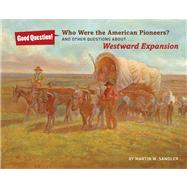 Who Were the American Pioneers? And Other Questions about Westward Expansion by Sandler, Martin W.; Barrett, Robert, 9781402796241