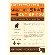 1,001 Facts That Will Scare the S#*T Out of You : The Ultimate Bathroom Reader by McNeal, Cary, 9781605506241