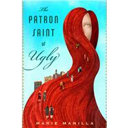 The Patron Saint of Ugly by Manilla, Marie, 9780544146242