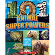 101 Animal Superpowers by Berger, Melvin; Berger, Gilda, 9780545826242