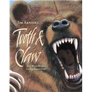 Tooth & Claw The Wild World of Big Predators by Arnosky, Jim, 9781402786242