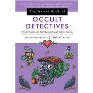 The Weiser Book of Occult Detectives by Illes, Judika, 9781578636242