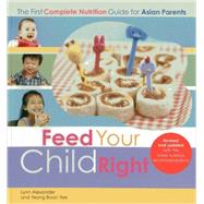 Feed Your Child Right: The First Complete Nutrition Guide for Asian Parents by Alexander, Lynn; Boon Yee, Yeong, 9789814516242
