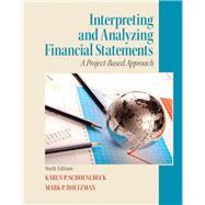 Interpreting and Analyzing Financial Statements by Schoenebeck, Karen P.; Holtzman, Mark P., 9780132746243