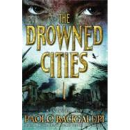 The Drowned Cities by Bacigalupi, Paolo, 9780316056243