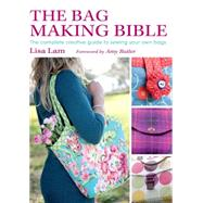 The Bag Making Bible: The Complete Creative Guide to Sewing Your Own Bags by Lam, Lisa, 9780715336243