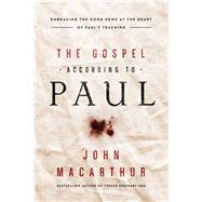 The Gospel According to Paul by MacArthur, John, 9780718096243
