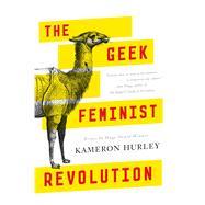 The Geek Feminist Revolution by Hurley, Kameron, 9780765386243