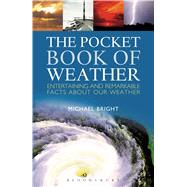 The Pocket Book of Weather Entertaining and Remarkable Facts About Our Weather by Bright, Michael, 9781620406243