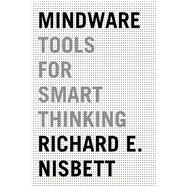 Mindware Tools for Smart Thinking by Nisbett, Richard E., 9780374536244