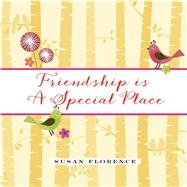 Friendship Is a Special Place by Florence, Susan Squellati, 9780884866244