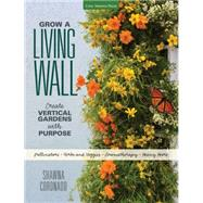 Grow a Living Wall: Create Vertical Gardens With Purpose: Pollinators - Herbs and Veggies - Aromatherapy - Many More by Quayside, 9781591866244