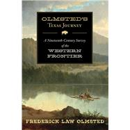 Olmsted's Texas Journey: A Nineteenth-century Survey of the Western Frontier by Olmsted, Frederick Law, 9781632206244