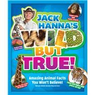 Jack Hanna's Wild But True Amazing Animal Facts You Won't Believe! by Hanna, Jack, 9781942556244