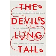 The Devil's Long Tail Religious and Other Radicals in the Internet Marketplace by Stevens, David; O'Hara, Kieron, 9780199396245
