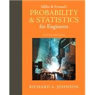 Miller & Freund's Probability and Statistics for Engineers by Johnson, Richard A.; Miller, Irwin; Freund, John E, 9780321986245