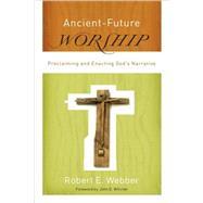 Ancient-future Worship by Webber, Robert E., 9780801066245