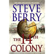 The 14th Colony A Novel by Berry, Steve, 9781250056245